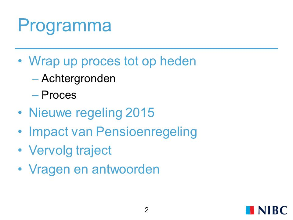 Programma Wrap up proces tot op heden –Achtergronden –Proces Nieuwe regeling 2015 Impact van Pensioenregeling Vervolg traject Vragen en antwoorden 2