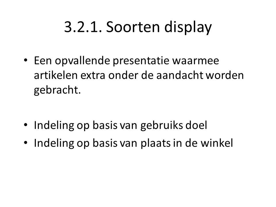 3.2.1. Soorten display Een opvallende presentatie waarmee artikelen extra onder de aandacht worden gebracht. Indeling op basis van gebruiks doel Indel