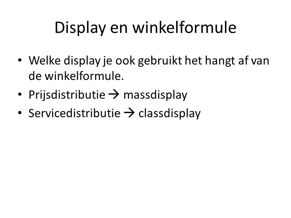Display en winkelformule Welke display je ook gebruikt het hangt af van de winkelformule. Prijsdistributie  massdisplay Servicedistributie  classdis
