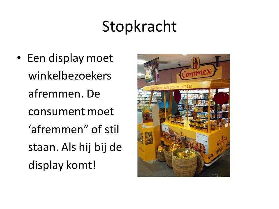"""Stopkracht Een display moet winkelbezoekers afremmen. De consument moet 'afremmen"""" of stil staan. Als hij bij de display komt!"""