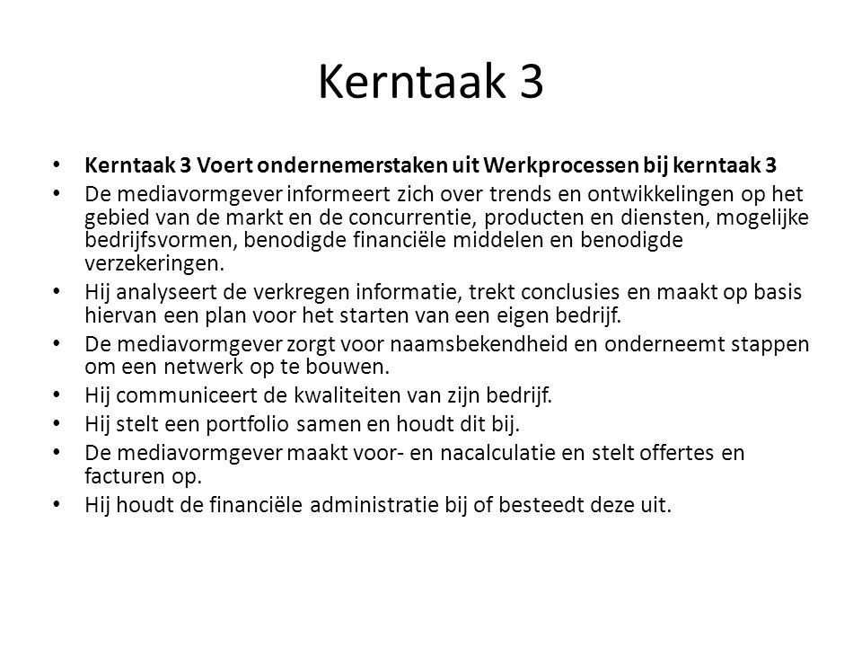 Kerntaak 3 Kerntaak 3 Voert ondernemerstaken uit Werkprocessen bij kerntaak 3 De mediavormgever informeert zich over trends en ontwikkelingen op het g