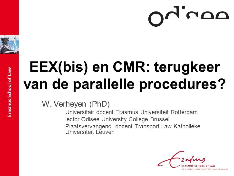 Wat aan de orde komt Achtergrond : –verhouding EEX(bis) en CMR –forumkeuzes in EEX en EEX (bis) –Forumkeuzes in CMR Probleemstelling: EEX(bis) & CMR: parallelle procedures.
