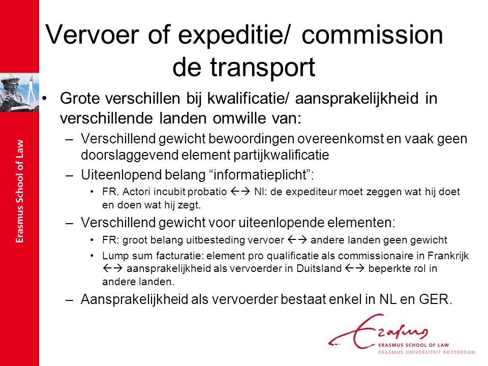 Vervoer of expeditie/ commission de transport Grote verschillen bij kwalificatie/ aansprakelijkheid in verschillende landen omwille van: –Verschillend
