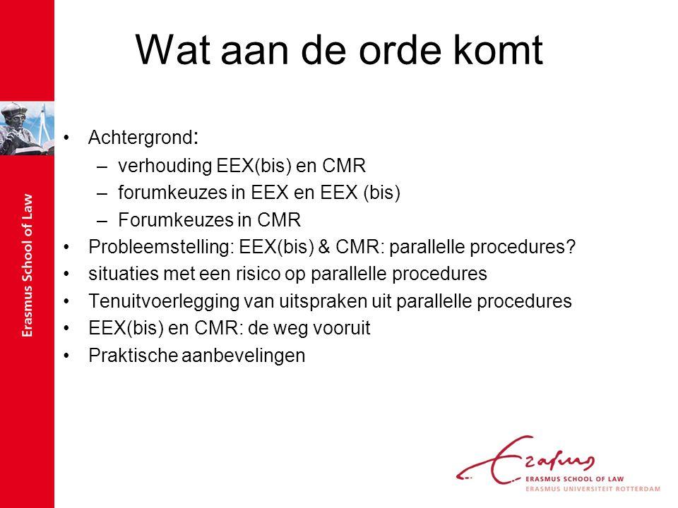 Wat aan de orde komt Achtergrond : –verhouding EEX(bis) en CMR –forumkeuzes in EEX en EEX (bis) –Forumkeuzes in CMR Probleemstelling: EEX(bis) & CMR: