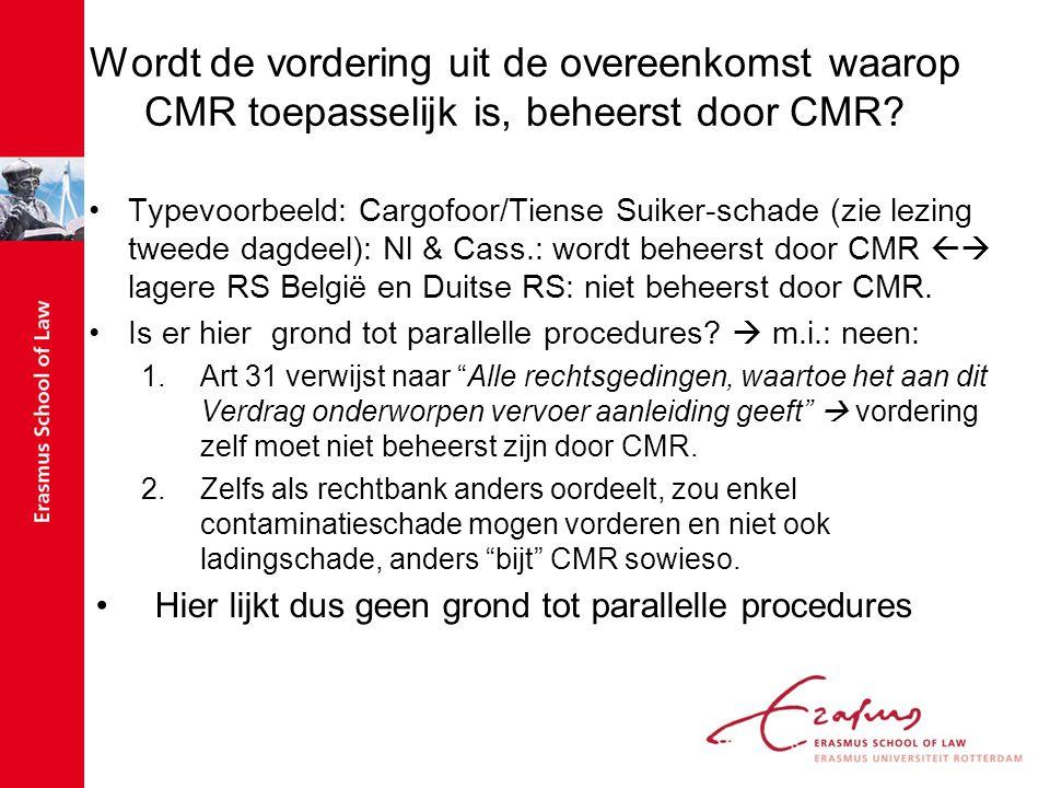 Wordt de vordering uit de overeenkomst waarop CMR toepasselijk is, beheerst door CMR? Typevoorbeeld: Cargofoor/Tiense Suiker-schade (zie lezing tweede