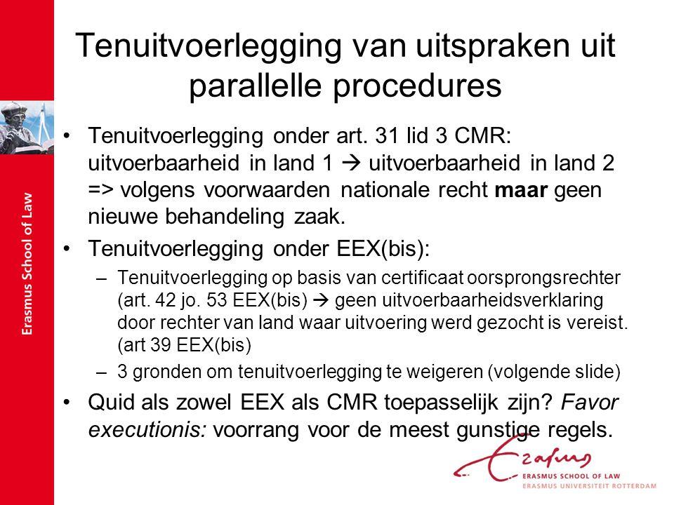 Tenuitvoerlegging van uitspraken uit parallelle procedures Tenuitvoerlegging onder art. 31 lid 3 CMR: uitvoerbaarheid in land 1  uitvoerbaarheid in l