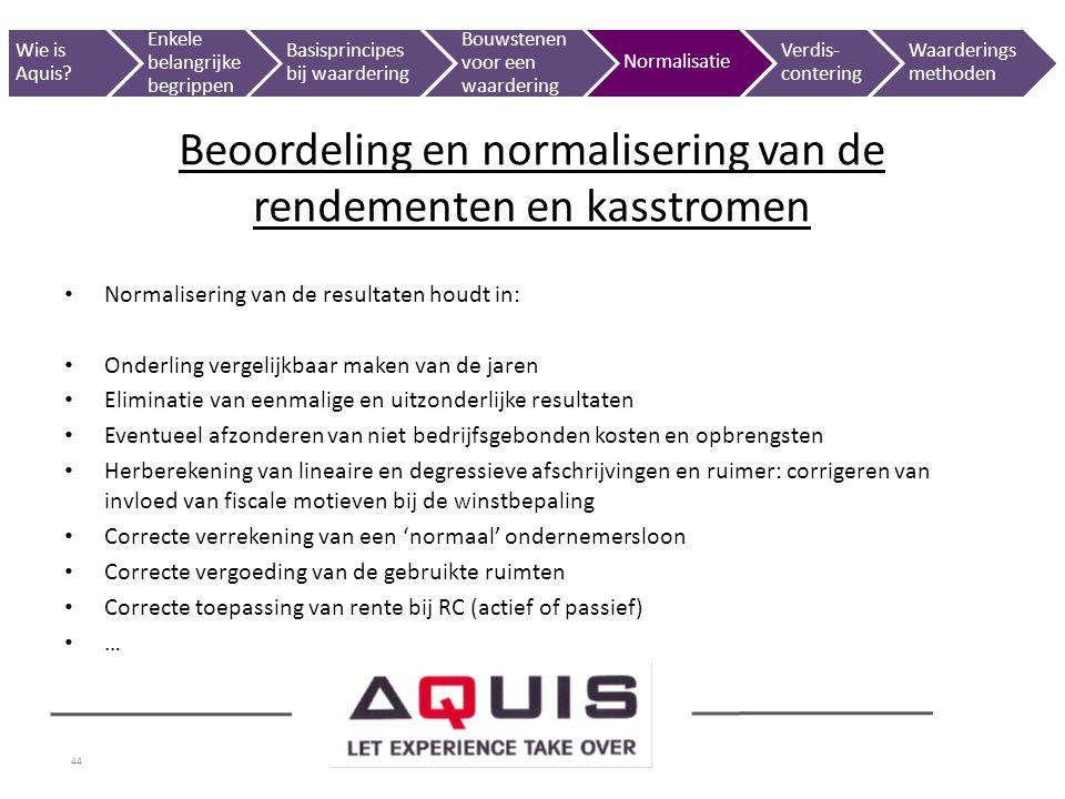 44 Normalisering van de resultaten houdt in: Onderling vergelijkbaar maken van de jaren Eliminatie van eenmalige en uitzonderlijke resultaten Eventuee