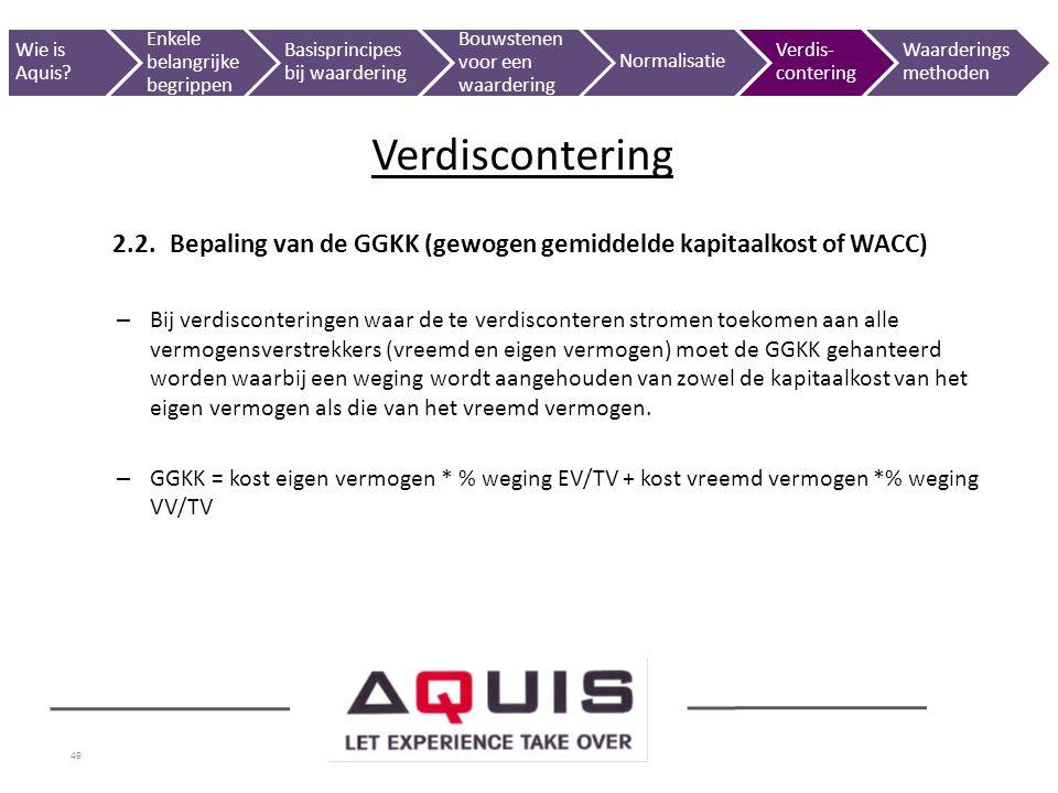 49 2.2.Bepaling van de GGKK (gewogen gemiddelde kapitaalkost of WACC) – Bij verdisconteringen waar de te verdisconteren stromen toekomen aan alle verm