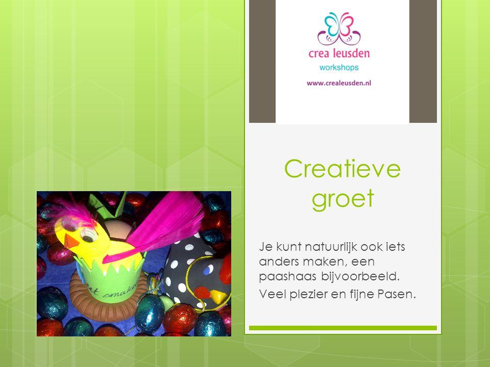 Creatieve groet Je kunt natuurlijk ook iets anders maken, een paashaas bijvoorbeeld. Veel plezier en fijne Pasen.