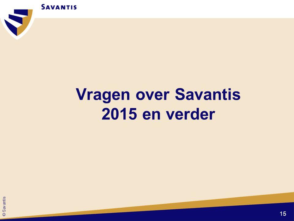 © Savantis Vragen over Savantis 2015 en verder 15