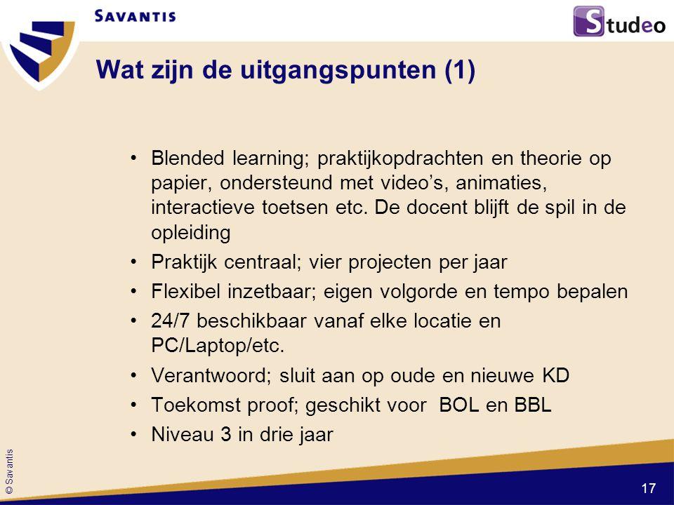 © Savantis Blended learning; praktijkopdrachten en theorie op papier, ondersteund met video's, animaties, interactieve toetsen etc. De docent blijft d