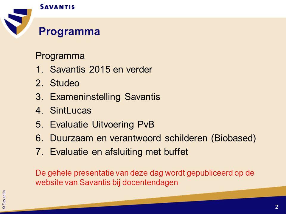 © Savantis Programma 1.Savantis 2015 en verder 2.Studeo 3.Exameninstelling Savantis 4.SintLucas 5.Evaluatie Uitvoering PvB 6.Duurzaam en verantwoord s