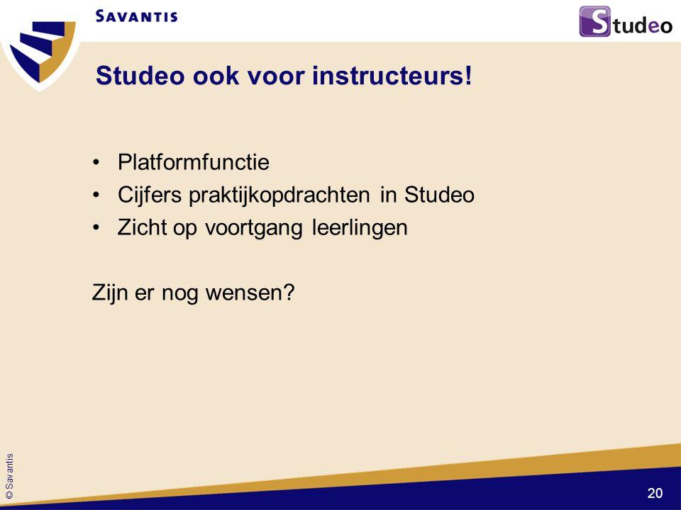 © Savantis Studeo ook voor instructeurs! Platformfunctie Cijfers praktijkopdrachten in Studeo Zicht op voortgang leerlingen Zijn er nog wensen? 20