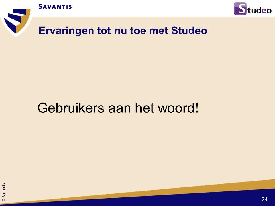 © Savantis Ervaringen tot nu toe met Studeo Gebruikers aan het woord! 24