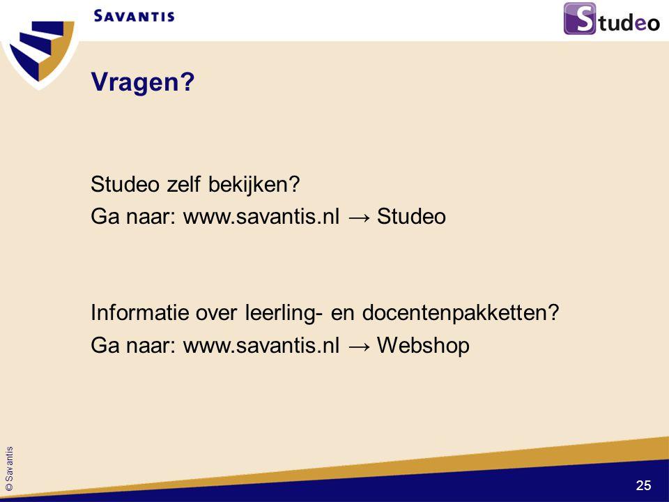 © Savantis Vragen? Studeo zelf bekijken? Ga naar: www.savantis.nl → Studeo Informatie over leerling- en docentenpakketten? Ga naar: www.savantis.nl →