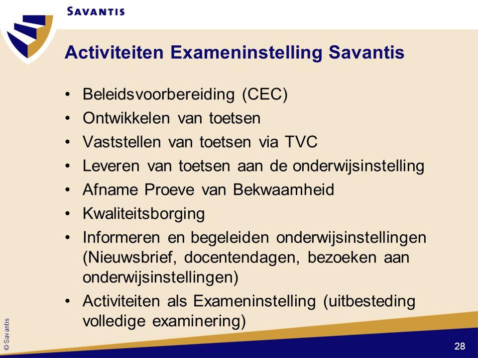 © Savantis Activiteiten Exameninstelling Savantis Beleidsvoorbereiding (CEC) Ontwikkelen van toetsen Vaststellen van toetsen via TVC Leveren van toets