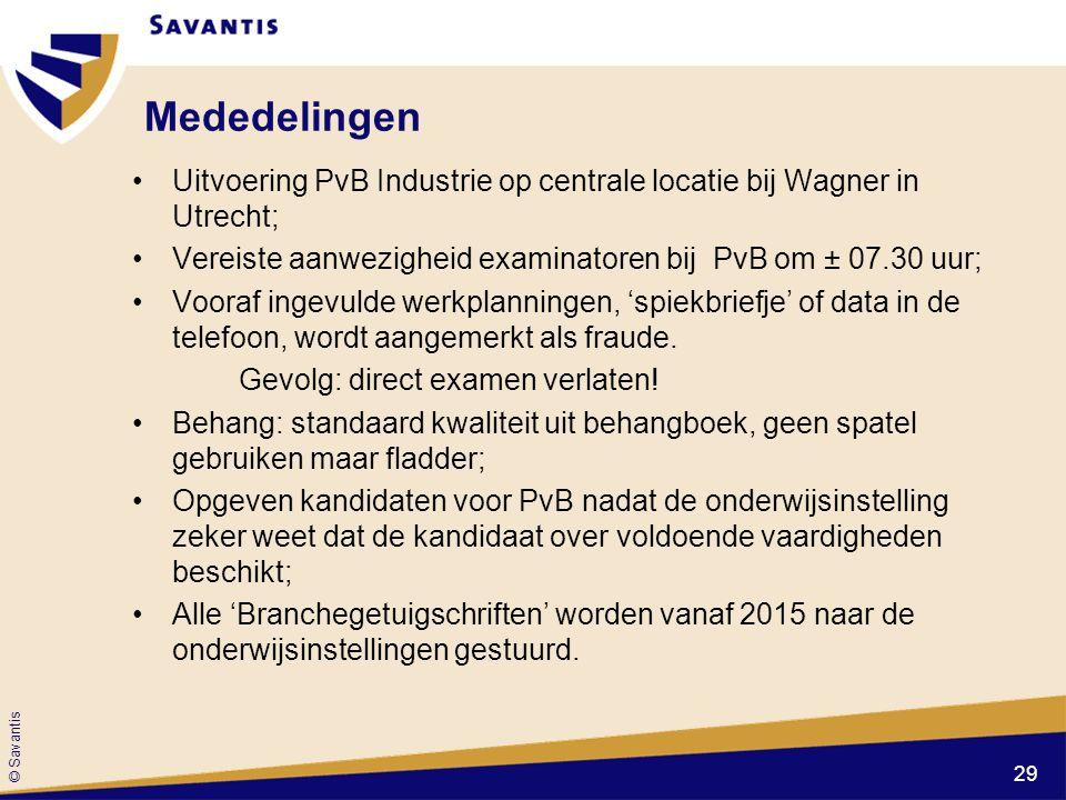 © Savantis Mededelingen Uitvoering PvB Industrie op centrale locatie bij Wagner in Utrecht; Vereiste aanwezigheid examinatoren bij PvB om ± 07.30 uur;