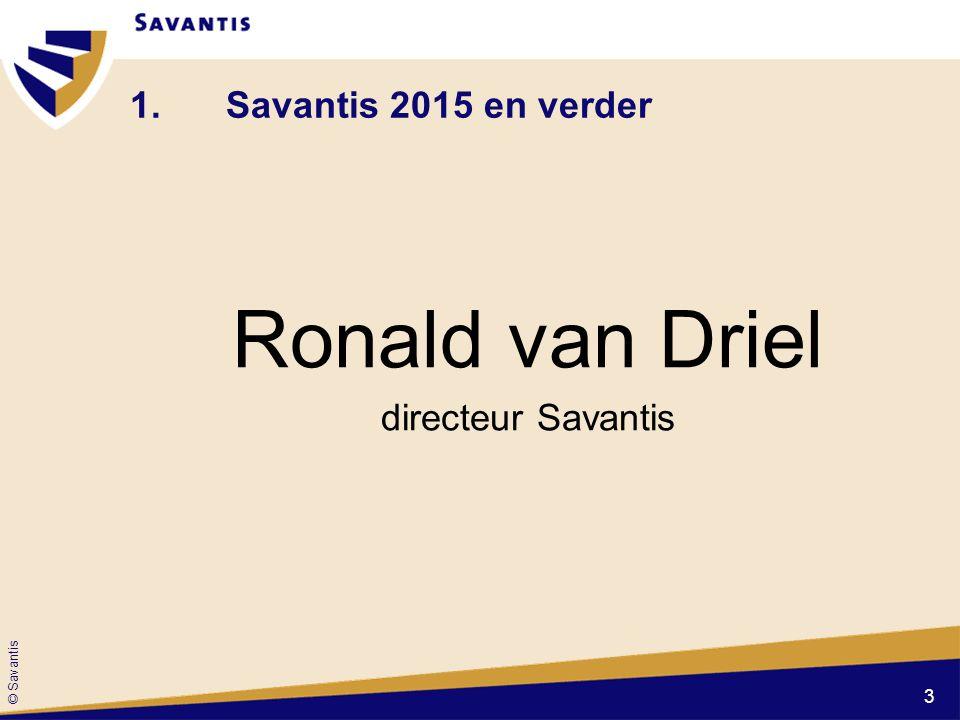 © Savantis 1.Savantis 2015 en verder Ronald van Driel directeur Savantis 3
