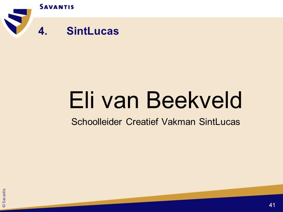 © Savantis 4.SintLucas Eli van Beekveld Schoolleider Creatief Vakman SintLucas 41