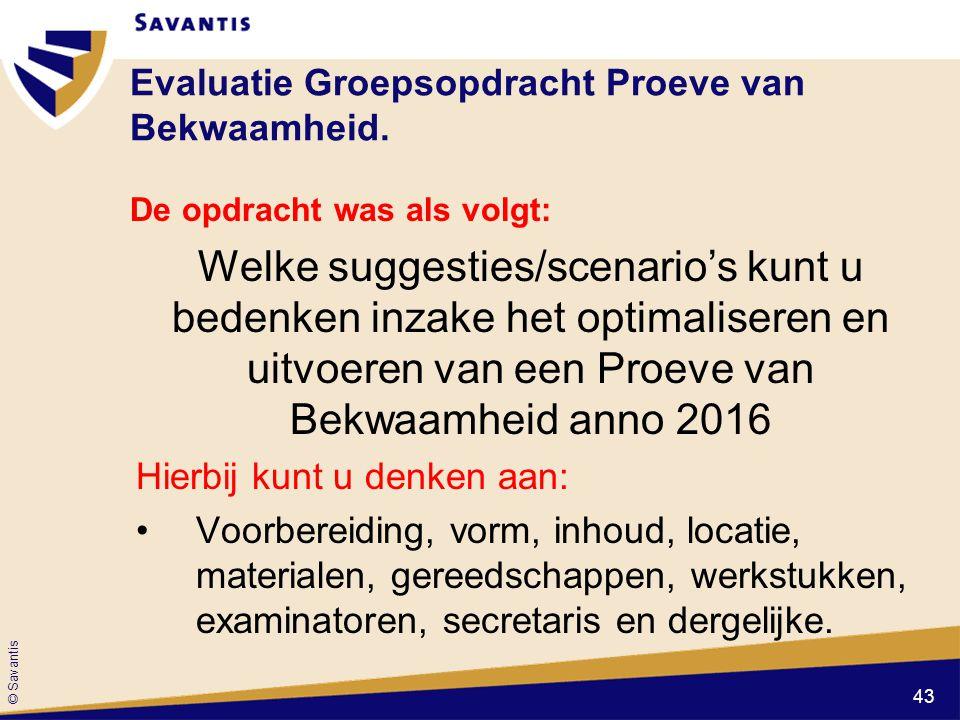 © Savantis Evaluatie Groepsopdracht Proeve van Bekwaamheid. De opdracht was als volgt: Welke suggesties/scenario's kunt u bedenken inzake het optimali