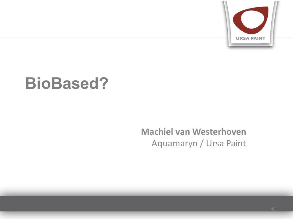 BioBased? Machiel van Westerhoven Aquamaryn / Ursa Paint 46