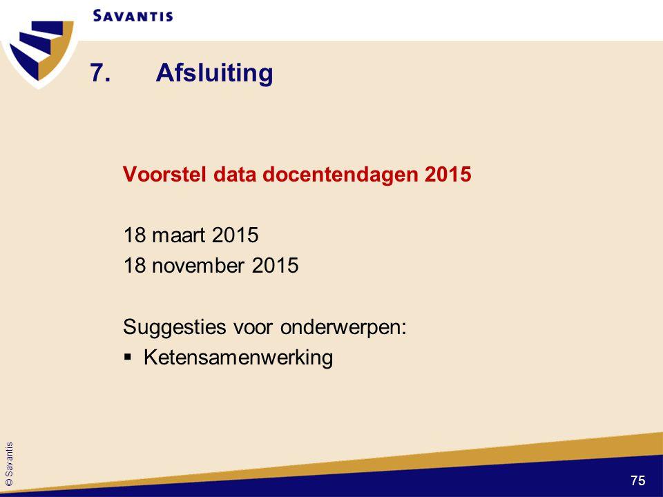 © Savantis 7. Afsluiting Voorstel data docentendagen 2015 18 maart 2015 18 november 2015 Suggesties voor onderwerpen:  Ketensamenwerking 75