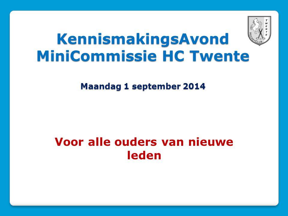 KennismakingsAvond MiniCommissie HC Twente Maandag 1 september 2014 Voor alle ouders van nieuwe leden