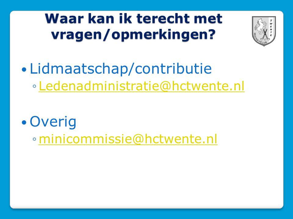 Waar kan ik terecht met vragen/opmerkingen? Lidmaatschap/contributie ◦Ledenadministratie@hctwente.nlLedenadministratie@hctwente.nl Overig ◦minicommiss
