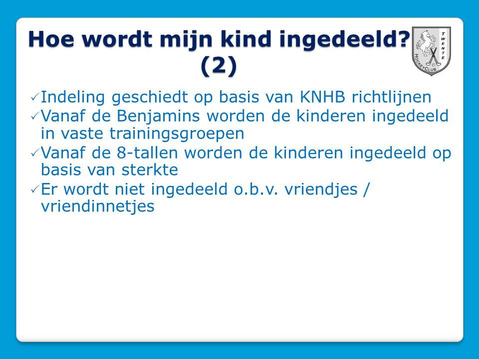 Hoe wordt mijn kind ingedeeld? (2)  Indeling geschiedt op basis van KNHB richtlijnen  Vanaf de Benjamins worden de kinderen ingedeeld in vaste train