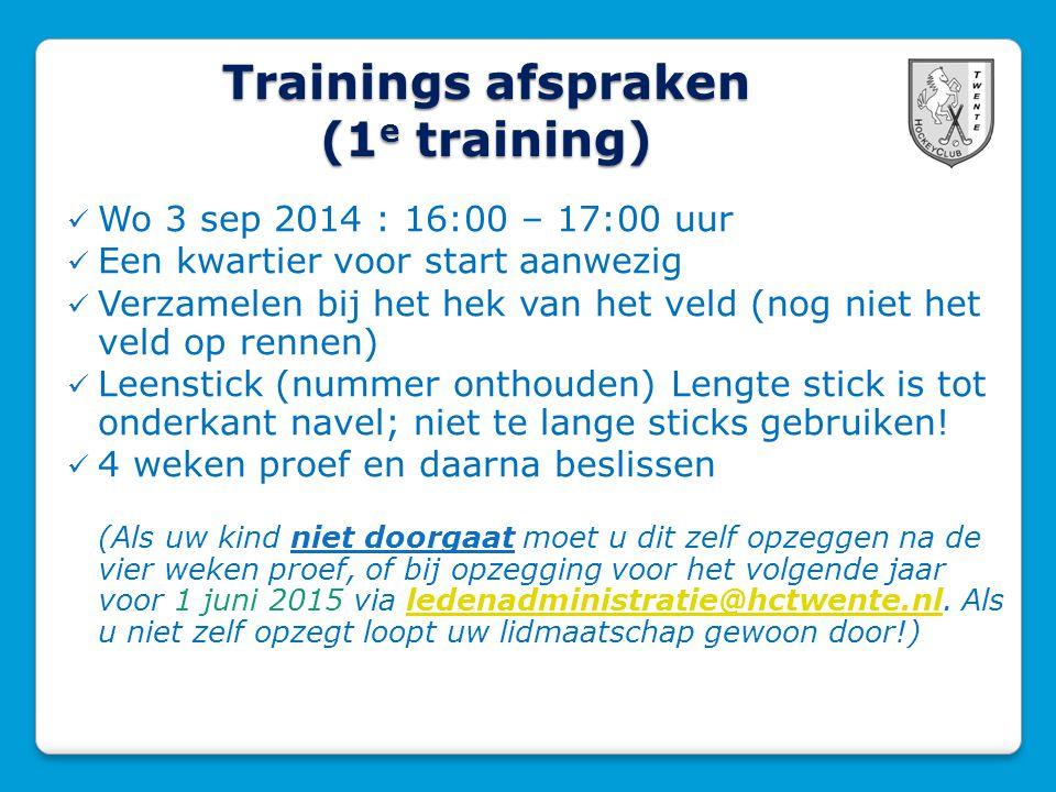 Trainings afspraken (1 e training) Wo 3 sep 2014 : 16:00 – 17:00 uur Een kwartier voor start aanwezig Verzamelen bij het hek van het veld (nog niet he