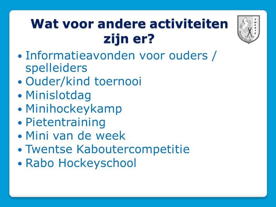 Wat voor andere activiteiten zijn er? Informatieavonden voor ouders / spelleiders Ouder/kind toernooi Minislotdag Minihockeykamp Pietentraining Mini v