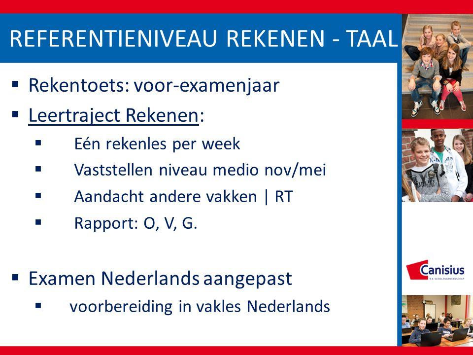 REFERENTIENIVEAU REKENEN - TAAL  Rekentoets: voor-examenjaar  Leertraject Rekenen:  Eén rekenles per week  Vaststellen niveau medio nov/mei  Aand