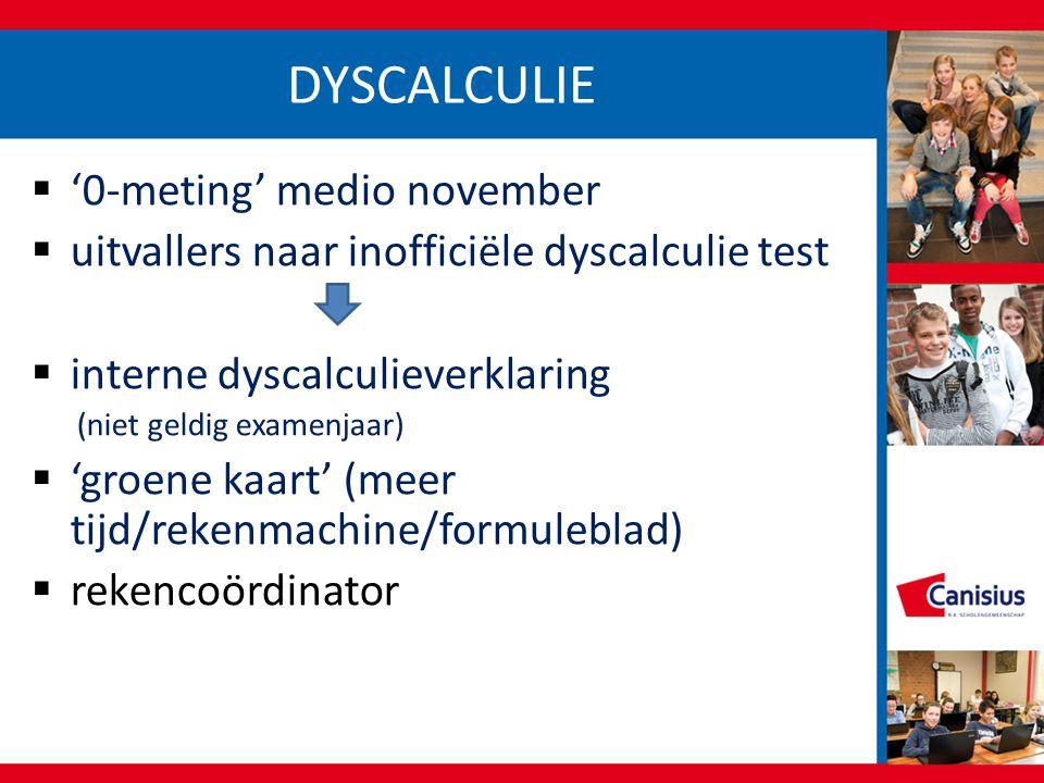 DYSCALCULIE  '0-meting' medio november  uitvallers naar inofficiële dyscalculie test  interne dyscalculieverklaring (niet geldig examenjaar)  'gro