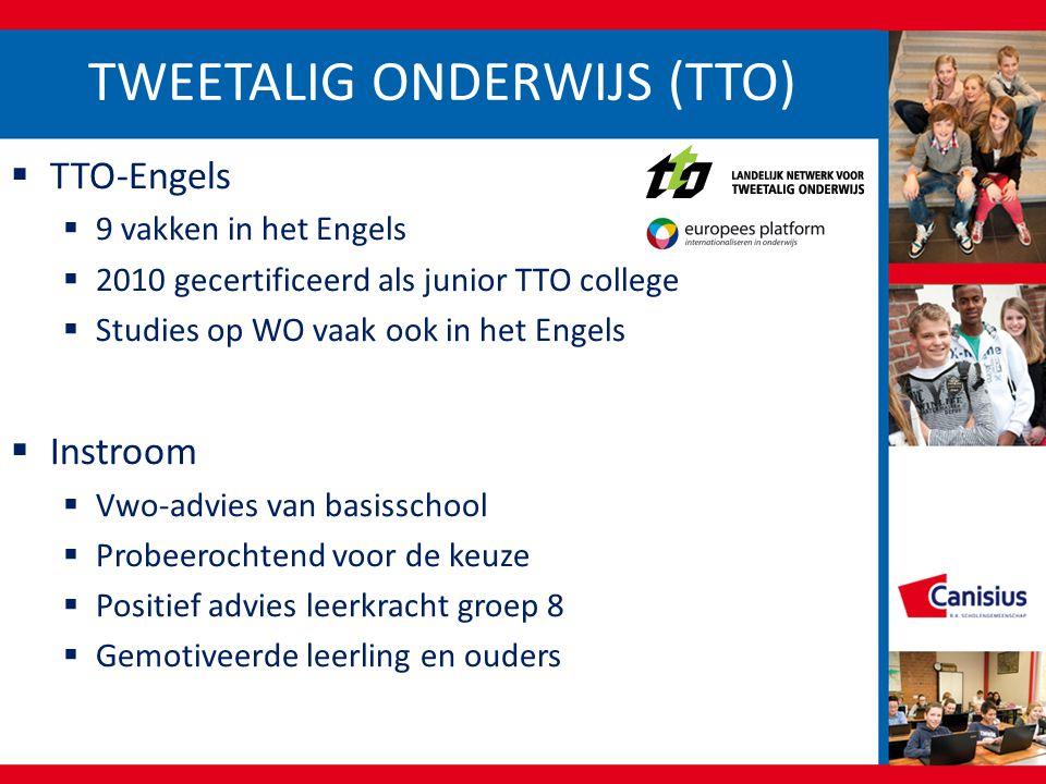  TTO-Engels  9 vakken in het Engels  2010 gecertificeerd als junior TTO college  Studies op WO vaak ook in het Engels  Instroom  Vwo-advies van