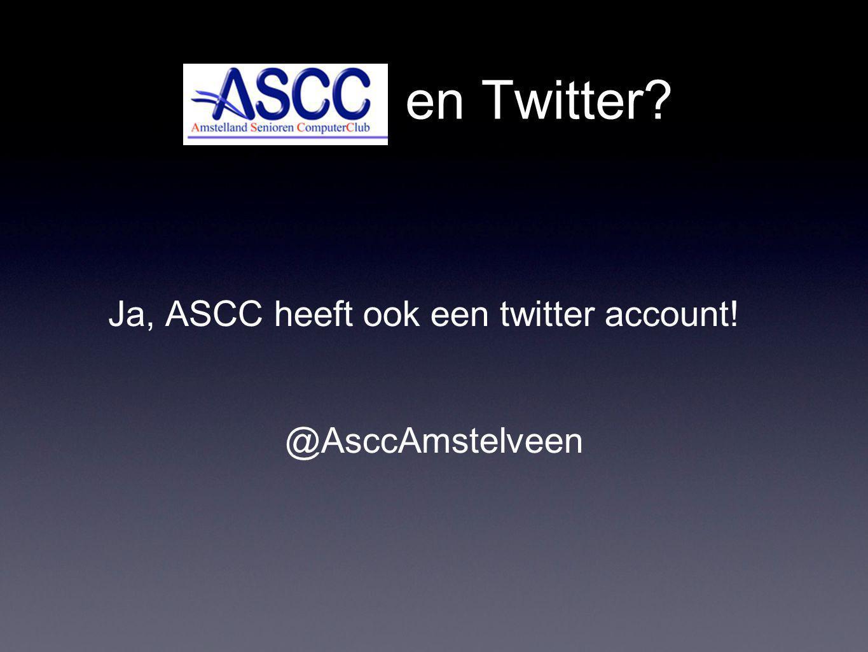 en Twitter Ja, ASCC heeft ook een twitter account! @AsccAmstelveen
