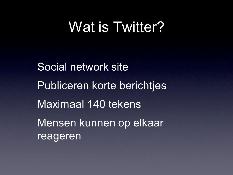 Wat is Twitter? Social network site Publiceren korte berichtjes Maximaal 140 tekens Mensen kunnen op elkaar reageren