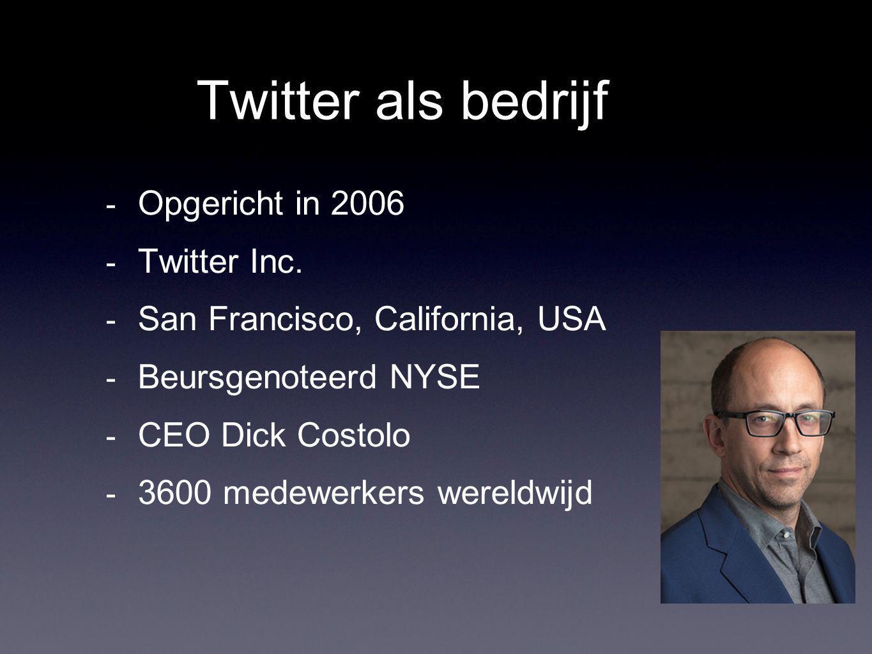 Twitter als bedrijf - Opgericht in 2006 - Twitter Inc. - San Francisco, California, USA - Beursgenoteerd NYSE - CEO Dick Costolo - 3600 medewerkers we