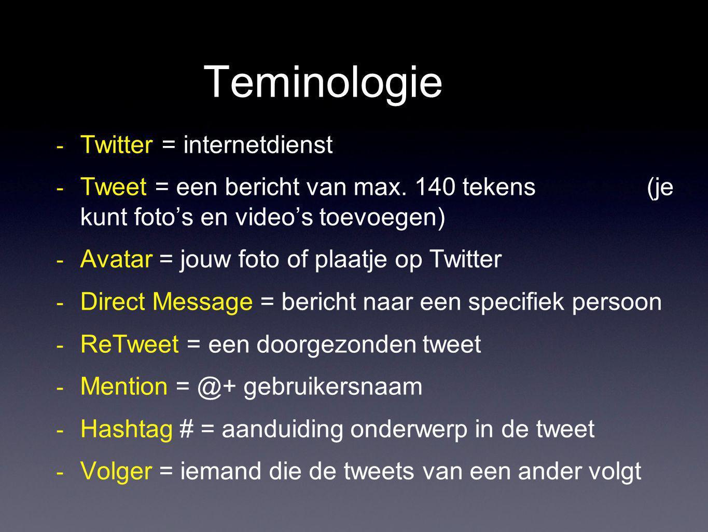 Teminologie - Twitter = internetdienst - Tweet = een bericht van max. 140 tekens (je kunt foto's en video's toevoegen) - Avatar = jouw foto of plaatje
