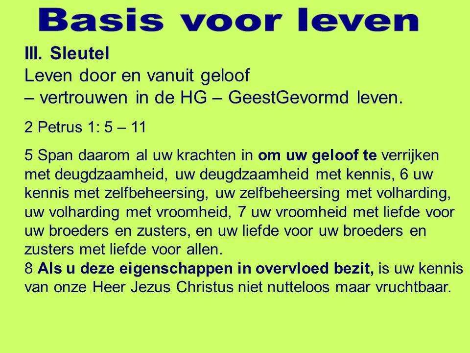 III. Sleutel Leven door en vanuit geloof – vertrouwen in de HG – GeestGevormd leven.