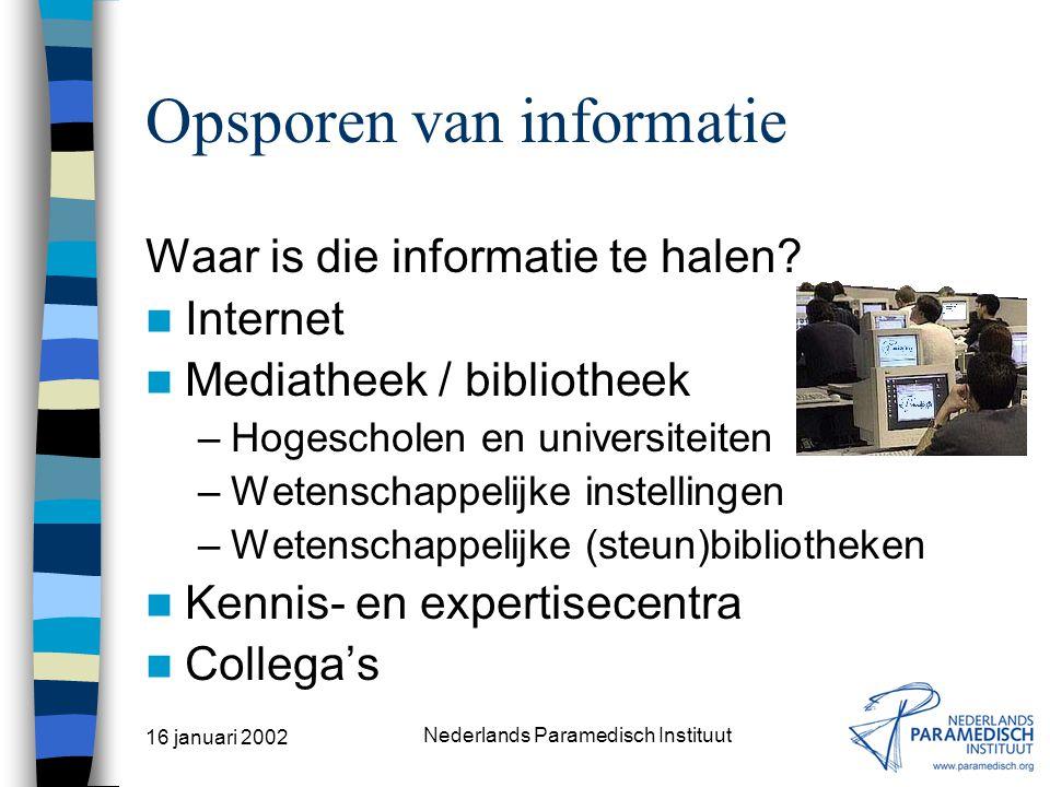 16 januari 2002 Nederlands Paramedisch Instituut Opsporen van informatie Typen informatie Literatuur Protocollen, standaarden Meetinstrumenten Lopend onderzoek Adressen Kennis