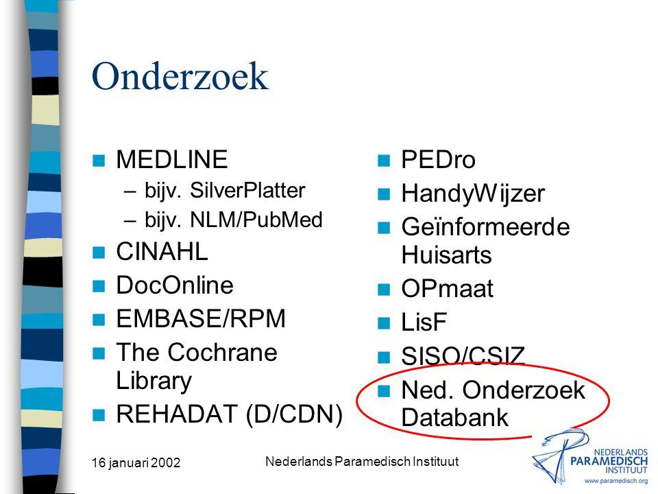 16 januari 2002 Nederlands Paramedisch Instituut Protocollen / standaarden MEDLINE –bijv. SilverPlatter –bijv. NLM/PubMed CINAHL DocOnline EMBASE/RPM