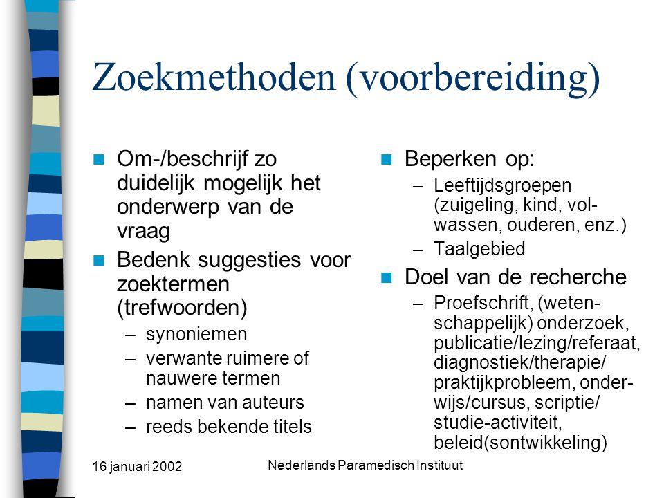 16 januari 2002 Nederlands Paramedisch Instituut Zoeken naar wetenschappelijke evidentie ZOEKMETHODEN