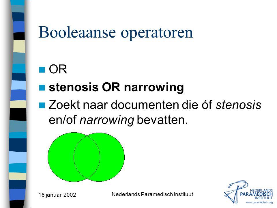 16 januari 2002 Nederlands Paramedisch Instituut Booleaanse operatoren AND spinal AND stenosis Zoekt naar documenten die zowel spinal als stenosis bevatten.
