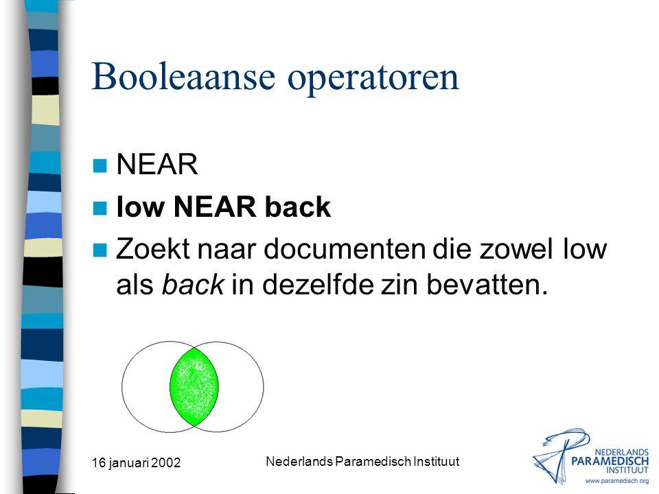 16 januari 2002 Nederlands Paramedisch Instituut Booleaanse operatoren ADJ low ADJ back Zoekt naar documenten die low back bevatten (achter elkaar, mét spatie!)