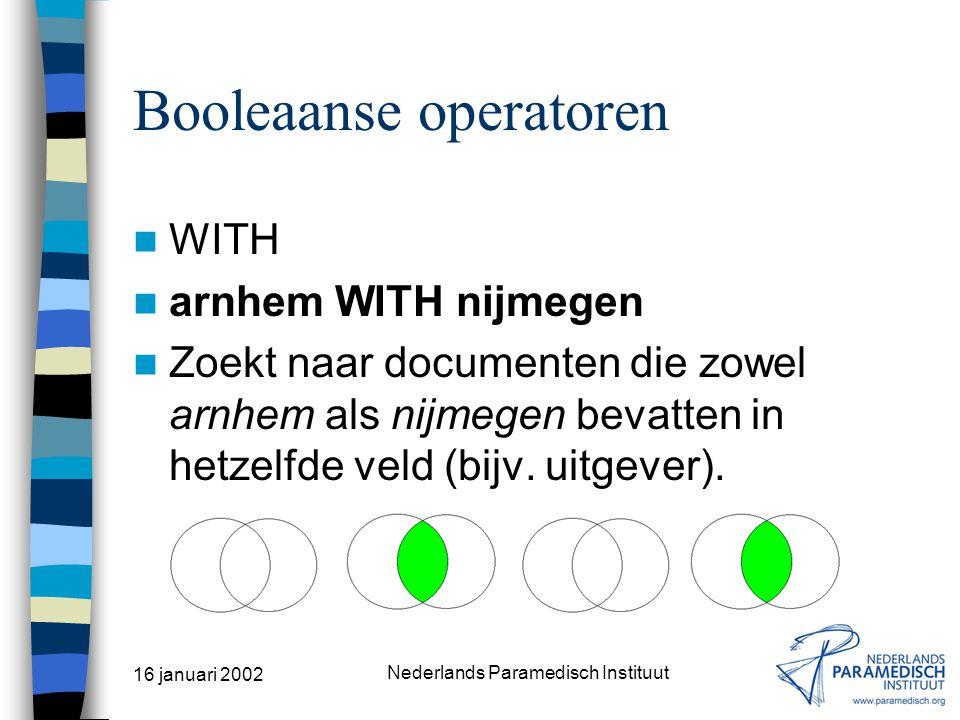 16 januari 2002 Nederlands Paramedisch Instituut Booleaanse operatoren NEAR low NEAR back Zoekt naar documenten die zowel low als back in dezelfde zin bevatten.