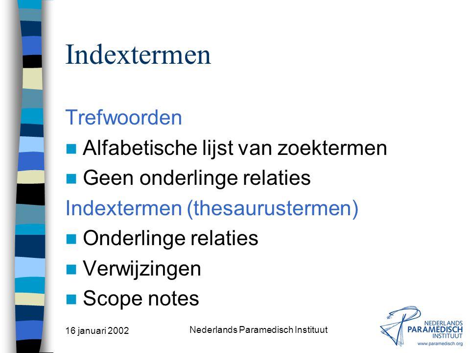 16 januari 2002 Nederlands Paramedisch Instituut Trunceren en maskeren Trunceren Physiother* zoekt naar: –Physiotherapy –Physiotherapeutic –Physiotherapeutische –Etc.