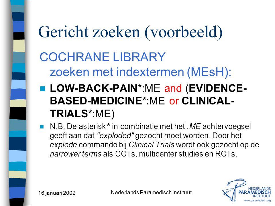 16 januari 2002 Nederlands Paramedisch Instituut Gericht zoeken (voorbeeld) CINAHL zoeken met indextermen (Descriptors): (