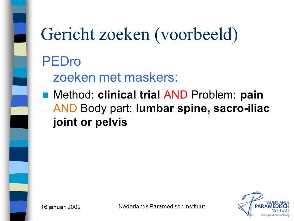 16 januari 2002 Nederlands Paramedisch Instituut Gericht zoeken (voorbeeld) EMBASE RPM zoeken op vrije tekststrings: ((exact{LOW-BACK-PAIN}) or (exact