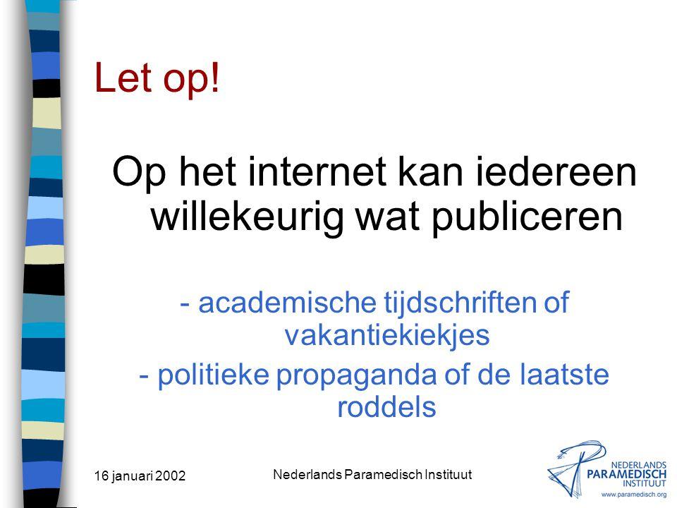 16 januari 2002 Nederlands Paramedisch Instituut Het internet is een afspiegeling van de echte wereld: Je vindt er goed en slecht, rijp en groen... He