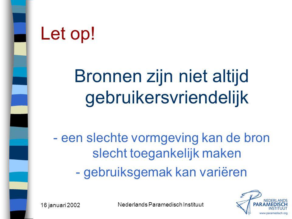16 januari 2002 Nederlands Paramedisch Instituut Let op! Internetbronnen zijn vluchtig - ze kunnen van het ene op het andere moment verdwijnen - ze ku